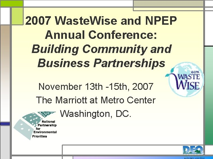 2007 Waste. Wise and NPEP Annual Conference: Building Community and Business Partnerships November 13