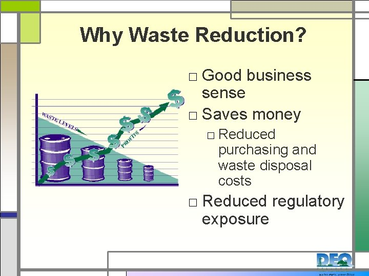 Why Waste Reduction? □ Good business sense □ Saves money □ Reduced purchasing and