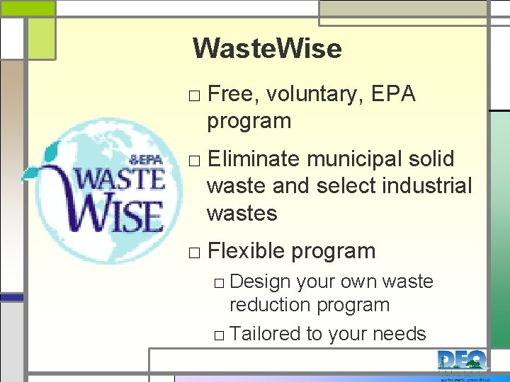Waste. Wise □ Free, voluntary, EPA program □ Eliminate municipal solid waste and select