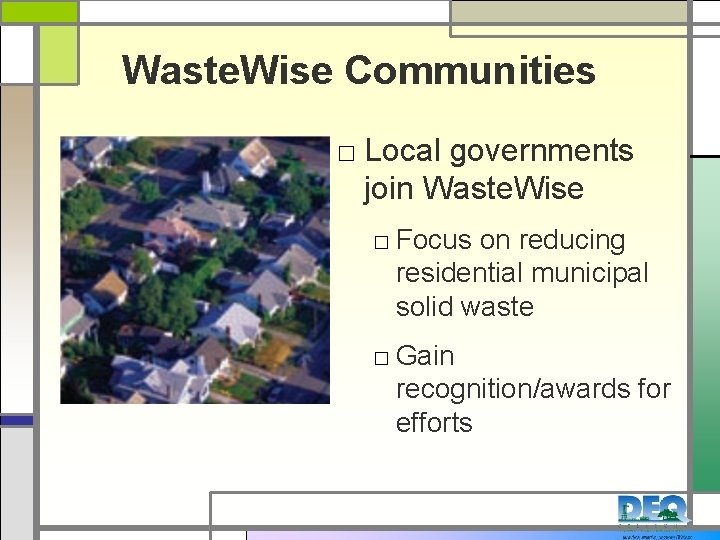 Waste. Wise Communities □ Local governments join Waste. Wise □ Focus on reducing residential