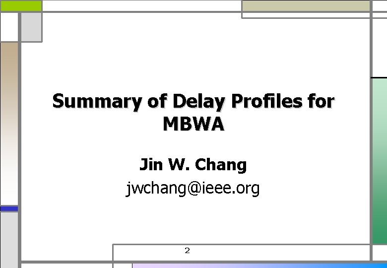 Summary of Delay Profiles for MBWA Jin W. Chang jwchang@ieee. org 2