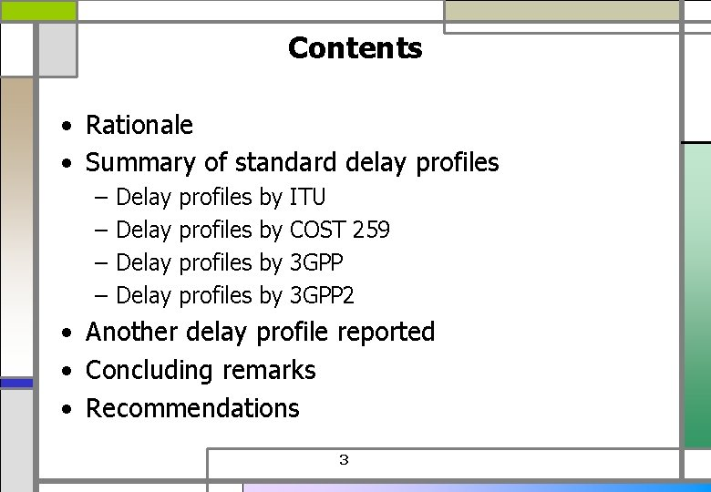 Contents • Rationale • Summary of standard delay profiles – – Delay profiles by