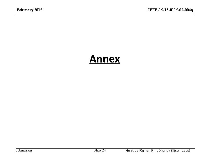 February 2015 IEEE-15 -15 -0115 -02 -004 q Annex Submission Slide 24 Henk de