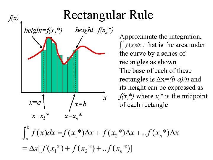 Rectangular Rule f(x) height=f(x 1*) x=a x=x 1* height=f(xn*) x=b x=xn* x Approximate the