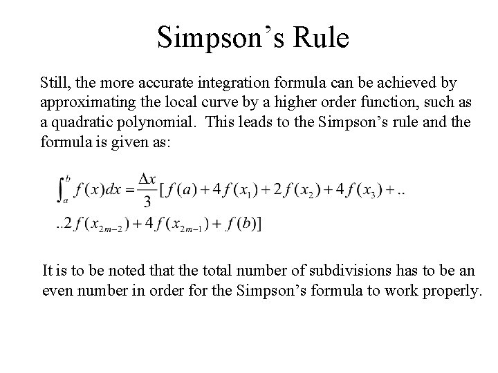 Simpson's Rule Still, the more accurate integration formula can be achieved by approximating the