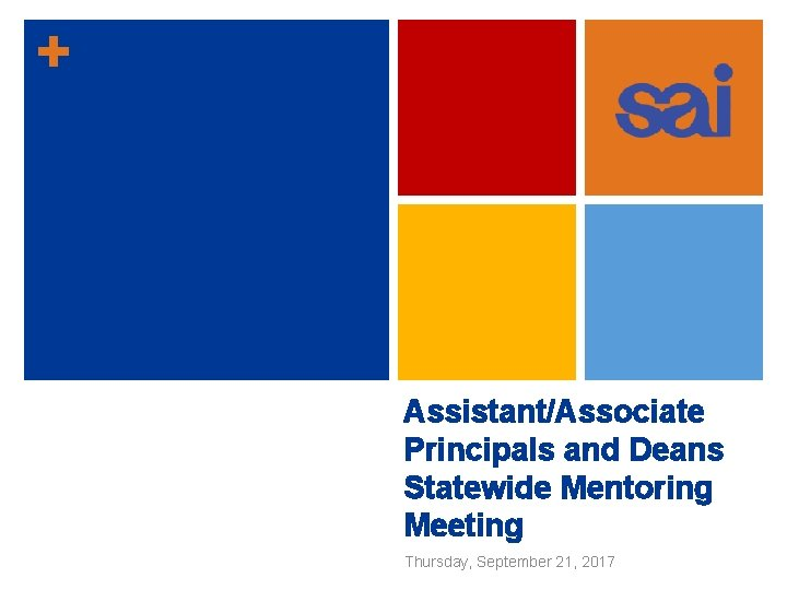 + Assistant/Associate Principals and Deans Statewide Mentoring Meeting Thursday, September 21, 2017
