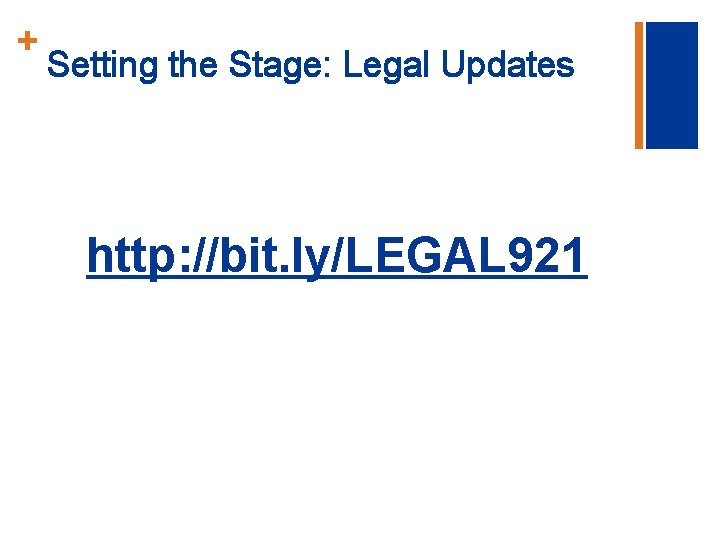 + Setting the Stage: Legal Updates http: //bit. ly/LEGAL 921