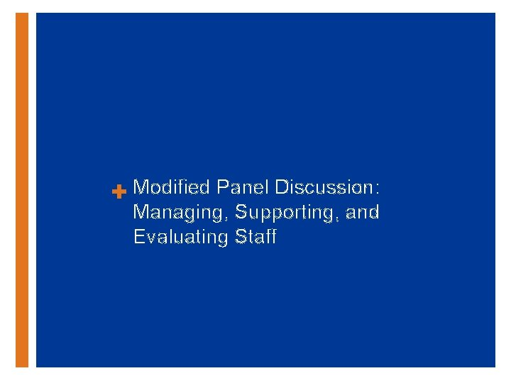 + Modified Panel Discussion: Managing, Supporting, and Evaluating Staff