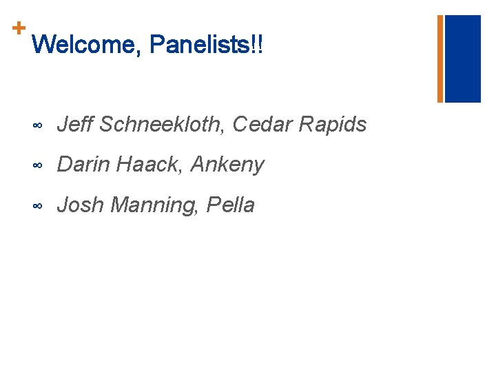 + Welcome, Panelists!! ∞ Jeff Schneekloth, Cedar Rapids ∞ Darin Haack, Ankeny ∞ Josh