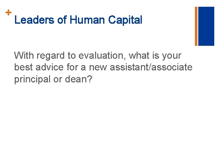 + Leaders of Human Capital With regard to evaluation, what is your best advice