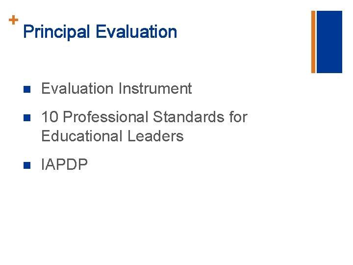 + Principal Evaluation n Evaluation Instrument n 10 Professional Standards for Educational Leaders n