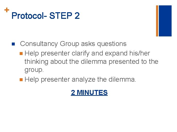 + Protocol- STEP 2 n Consultancy Group asks questions n Help presenter clarify and