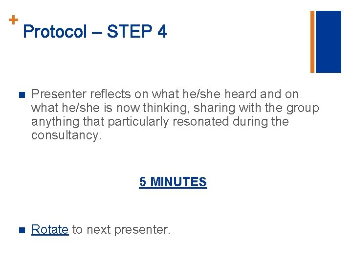 + Protocol – STEP 4 n Presenter reflects on what he/she heard and on