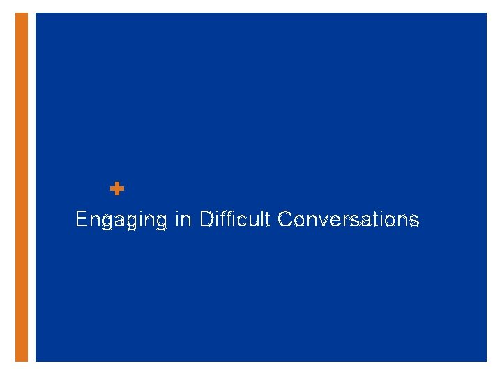 + Engaging in Difficult Conversations