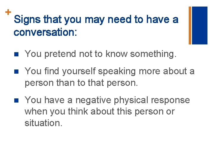 + Signs that you may need to have a conversation: n You pretend not