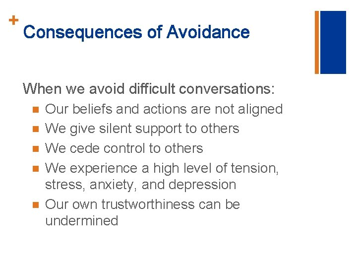 + Consequences of Avoidance When we avoid difficult conversations: n n n Our beliefs