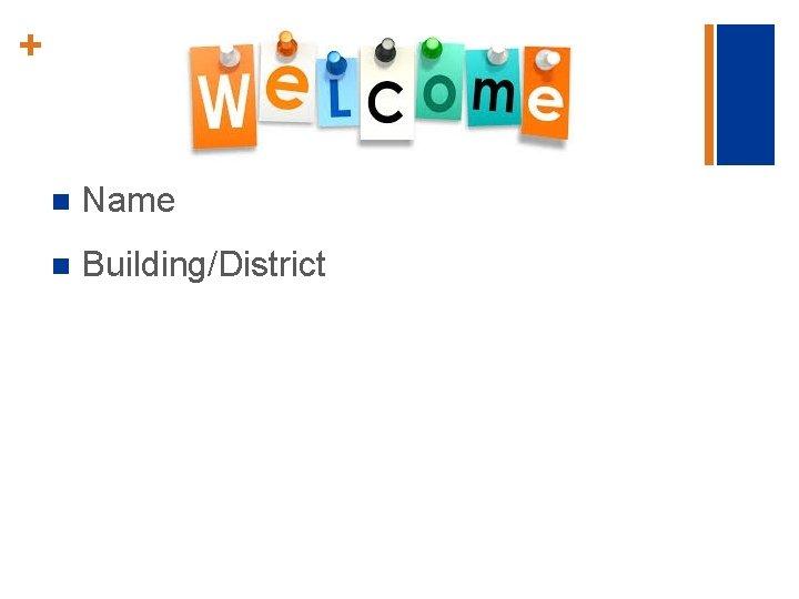 + n Name n Building/District