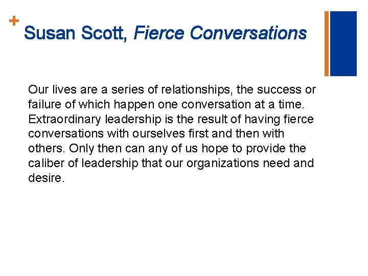 + Susan Scott, Fierce Conversations Our lives are a series of relationships, the success