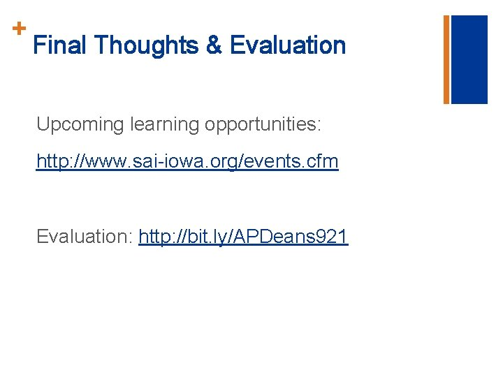 + Final Thoughts & Evaluation Upcoming learning opportunities: http: //www. sai-iowa. org/events. cfm Evaluation: