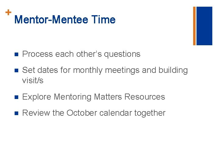 + Mentor-Mentee Time n Process each other's questions n Set dates for monthly meetings