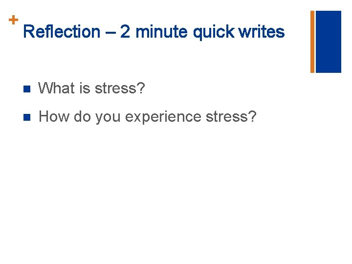 + Reflection – 2 minute quick writes n What is stress? n How do