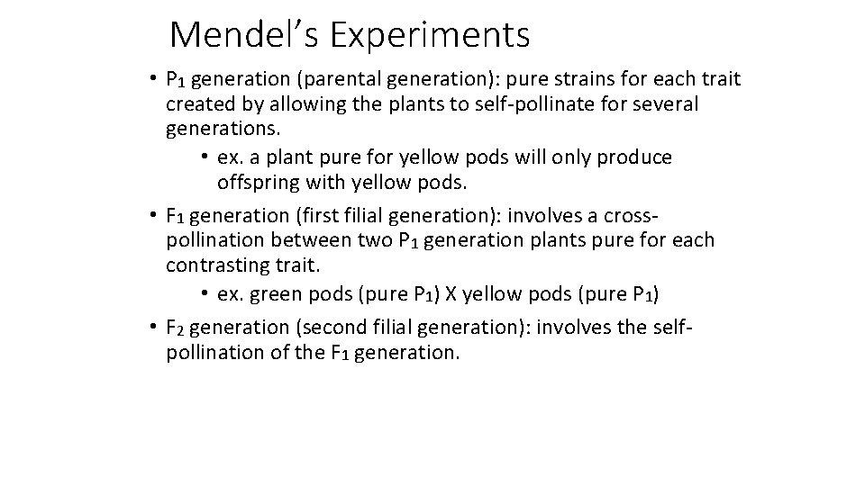 Mendel's Experiments • P 1 generation (parental generation): pure strains for each trait created