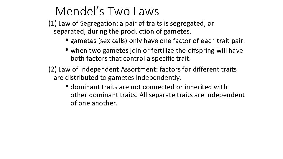 Mendel's Two Laws (1) Law of Segregation: a pair of traits is segregated, or