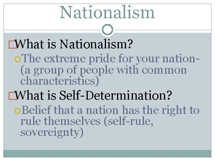 Nationalism �What is Nationalism? The extreme pride for your nation(a group of people with