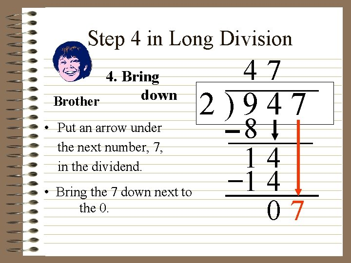Step 4 in Long Division 4. Bring down Brother • Put an arrow under