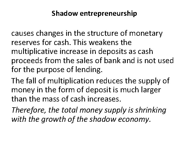 Shadow entrepreneurship causes changes in the structure of monetary reserves for cash. This weakens