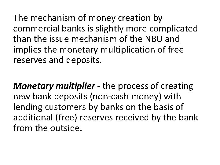 The mechanism of money creation by commercial banks is slightly more complicated than the