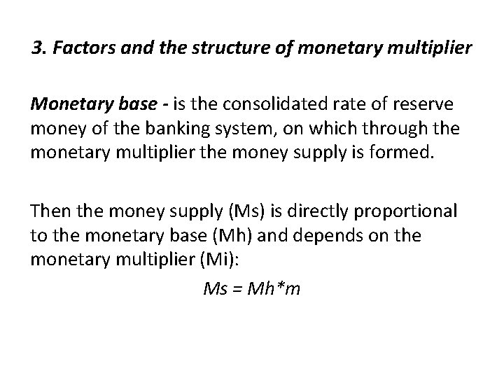 3. Factors and the structure of monetary multiplier Monetary base - is the consolidated
