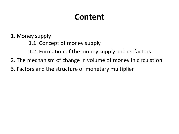 Content 1. Money supply 1. 1. Concept of money supply 1. 2. Formation of