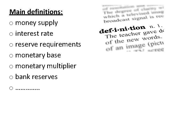 Main definitions: o money supply o interest rate o reserve requirements o monetary base