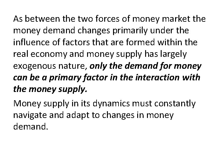 As between the two forces of money market the money demand changes primarily under