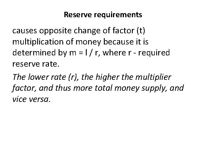 Reserve requirements causes opposite change of factor (t) multiplication of money because it is