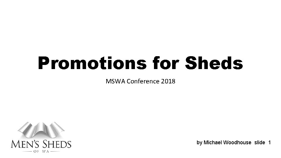 Promotions for Sheds MSWA Conference 2018 by Michael Woodhouse slide 1