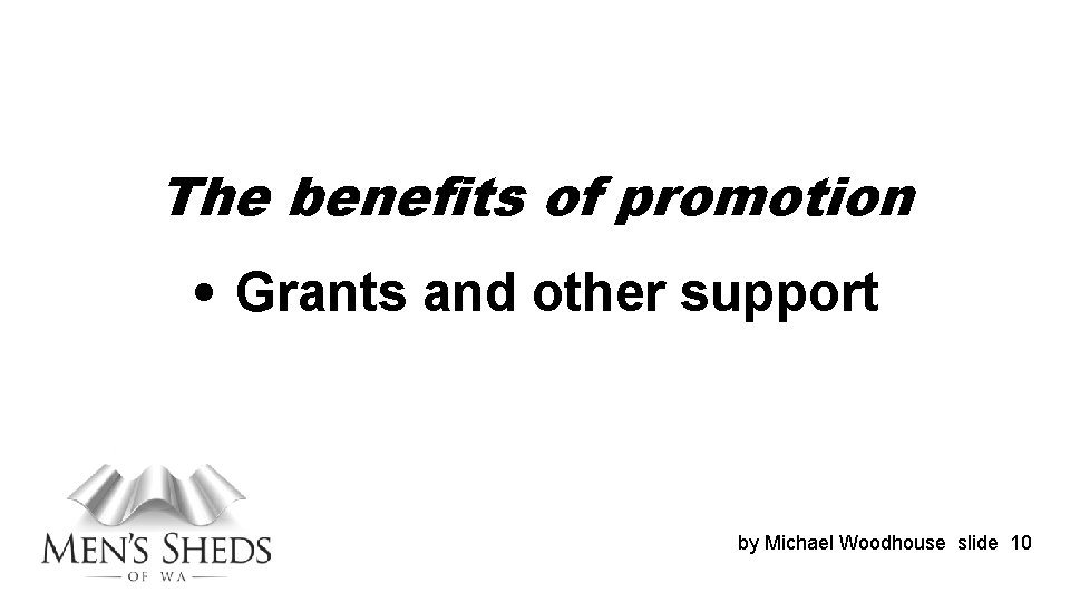 The benefits of promotion • Grants and other support by Michael Woodhouse slide 10