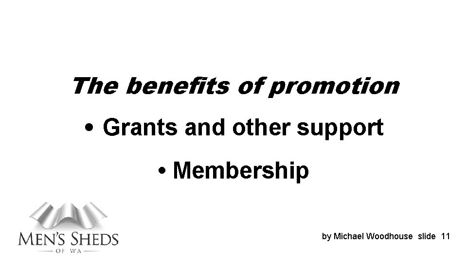 The benefits of promotion • Grants and other support • Membership by Michael Woodhouse