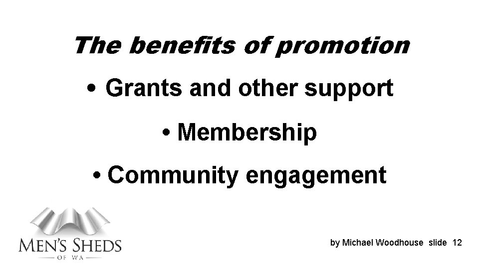 The benefits of promotion • Grants and other support • Membership • Community engagement