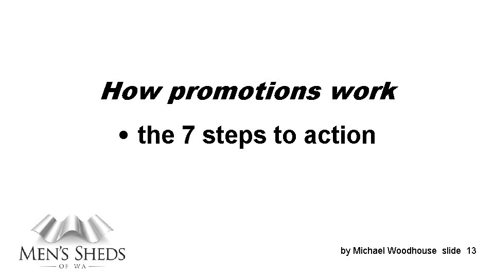 How promotions work • the 7 steps to action by Michael Woodhouse slide 13