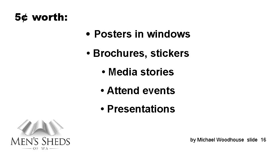 5¢ worth: • Posters in windows • Brochures, stickers • Media stories • Attend