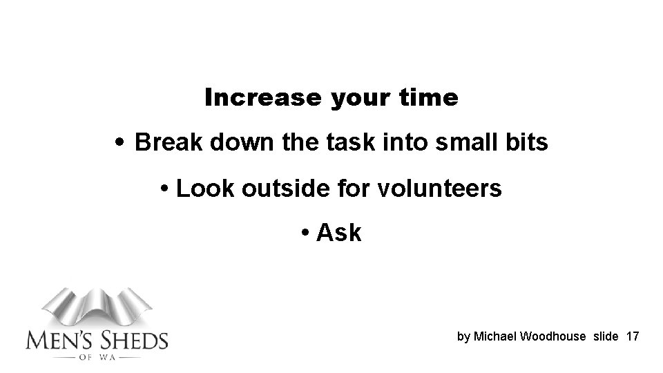 Increase your time • Break down the task into small bits • Look outside