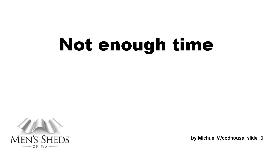 Not enough time by Michael Woodhouse slide 3