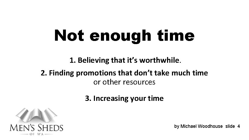 Not enough time 1. Believing that it's worthwhile. 2. Finding promotions that don't take