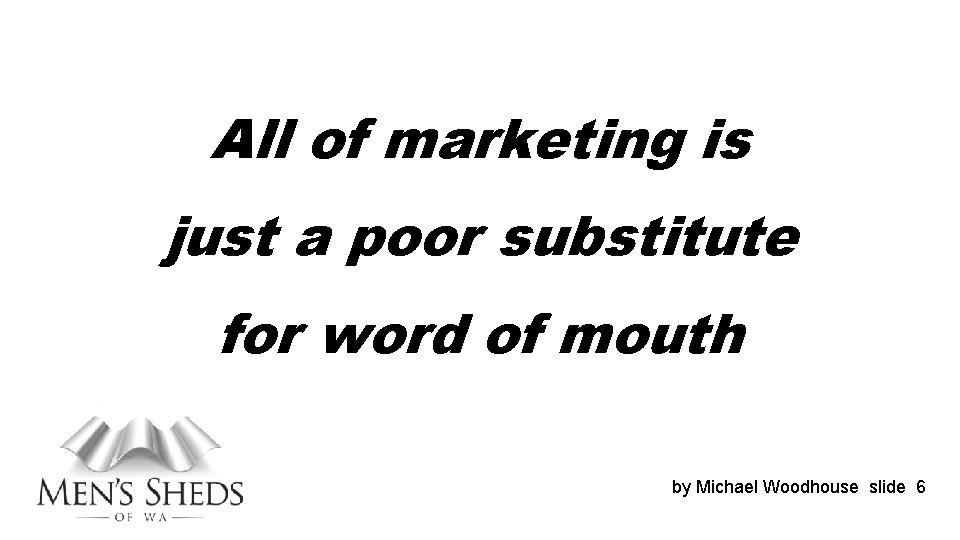 All of marketing is just a poor substitute for word of mouth by Michael