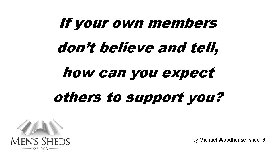 If your own members don't believe and tell, how can you expect others to