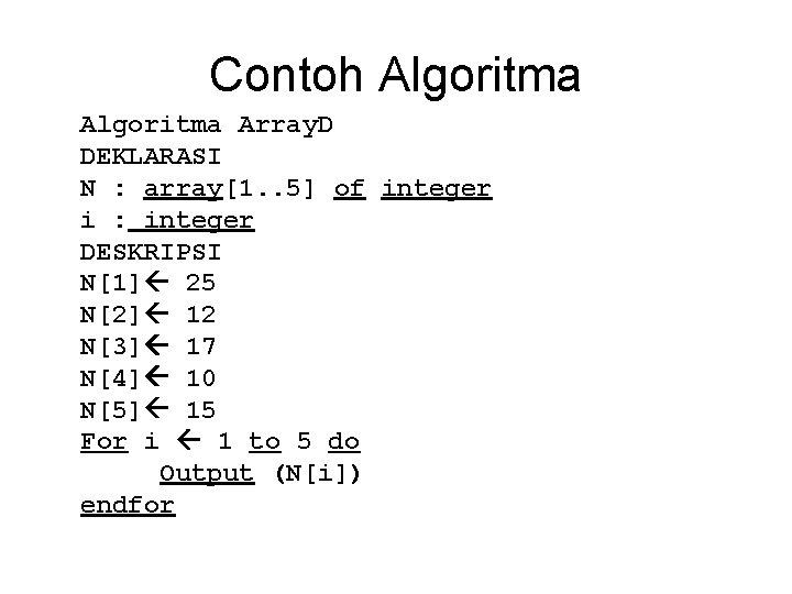 Contoh Algoritma Array. D DEKLARASI N : array[1. . 5] of integer i :