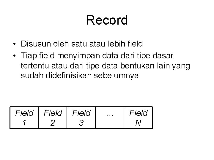 Record • Disusun oleh satu atau lebih field • Tiap field menyimpan data dari