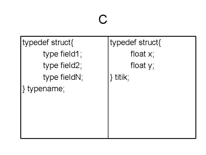 C typedef struct{ type field 1; type field 2; type field. N; } typename;